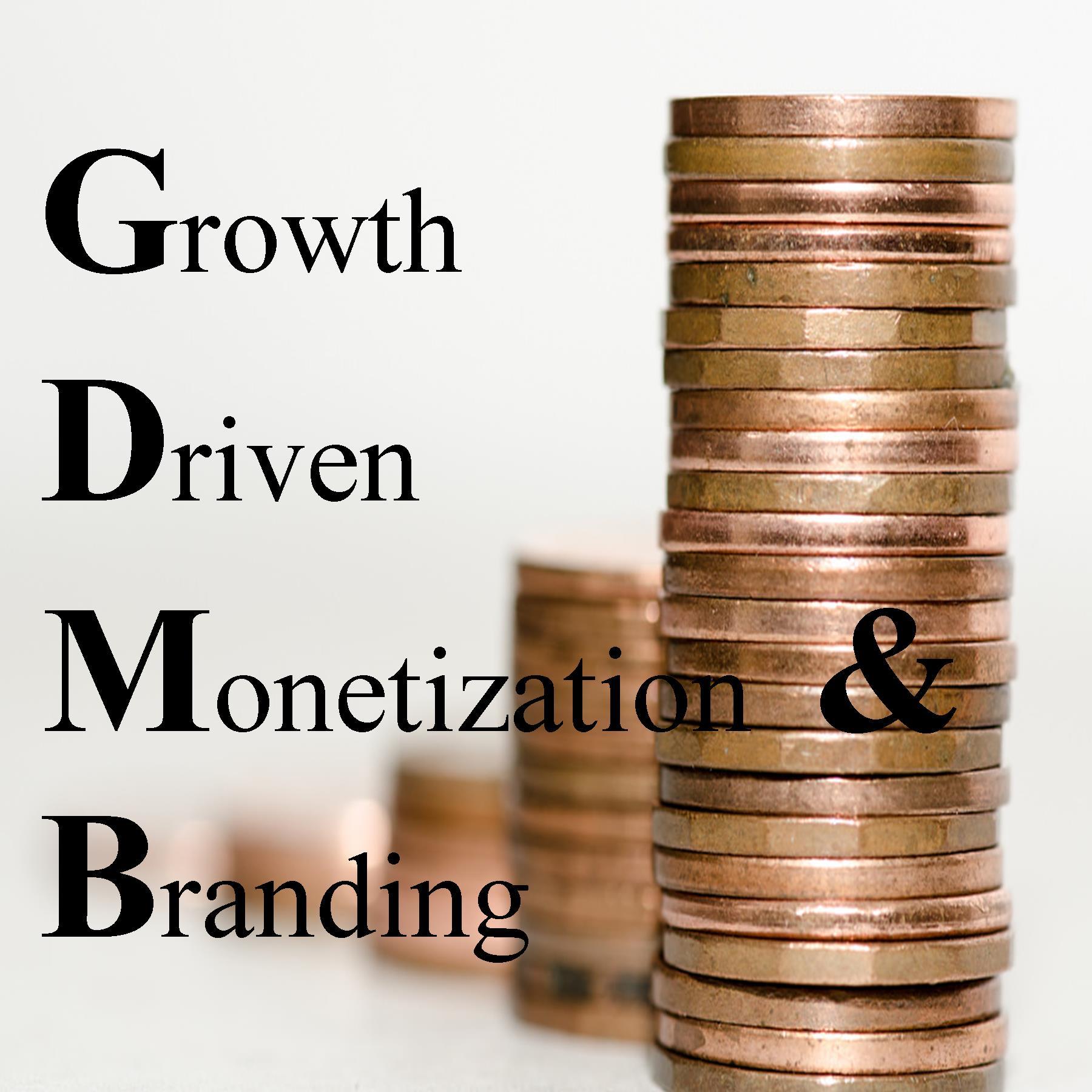 Growth Driven Monetization & Branding